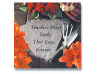 Garden Stone- Teachers plant seeds that grow forever